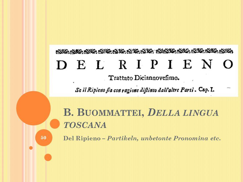 B. B UOMMATTEI, D ELLA LINGUA TOSCANA Del Ripieno – Partikeln, unbetonte Pronomina etc. 50