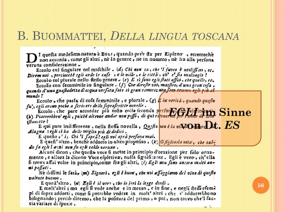 B. B UOMMATTEI, D ELLA LINGUA TOSCANA 56 EGLI im Sinne von Dt. ES