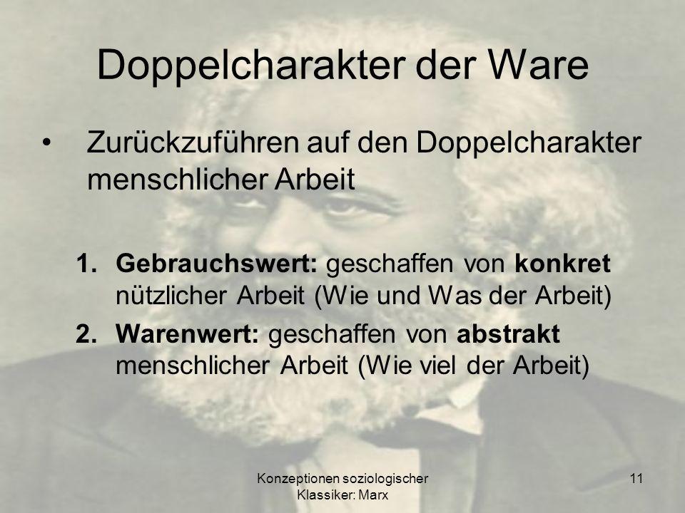 Konzeptionen soziologischer Klassiker: Marx 11 Doppelcharakter der Ware Zurückzuführen auf den Doppelcharakter menschlicher Arbeit 1.Gebrauchswert: ge