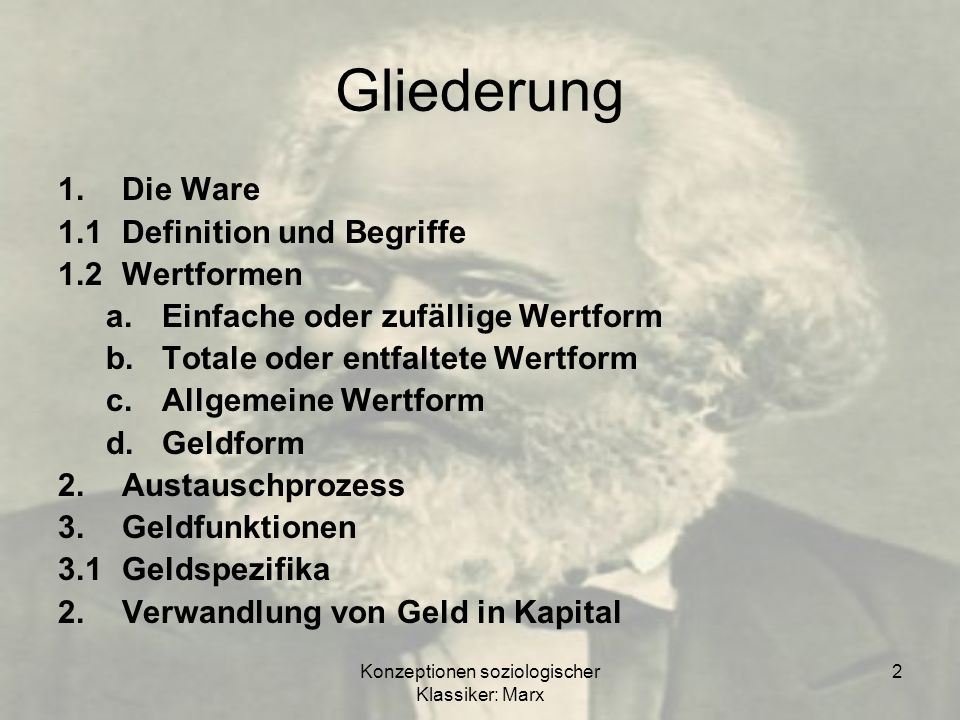 Konzeptionen soziologischer Klassiker: Marx 2 Gliederung 1.Die Ware 1.1Definition und Begriffe 1.2Wertformen a.Einfache oder zufällige Wertform b.Tota