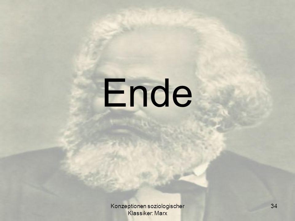 Konzeptionen soziologischer Klassiker: Marx 34 Ende