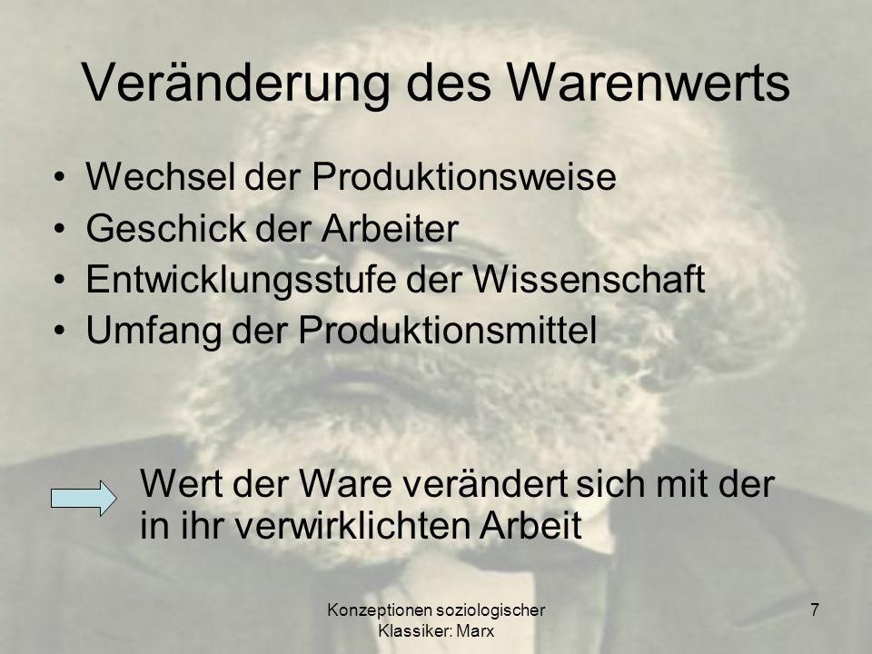 Konzeptionen soziologischer Klassiker: Marx 7 Veränderung des Warenwerts Wechsel der Produktionsweise Geschick der Arbeiter Entwicklungsstufe der Wiss