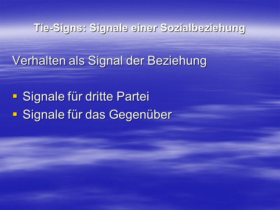 Tie-Signs: Signale einer Sozialbeziehung Verhalten als Signal der Beziehung Signale für dritte Partei Signale für dritte Partei Signale für das Gegenüber Signale für das Gegenüber