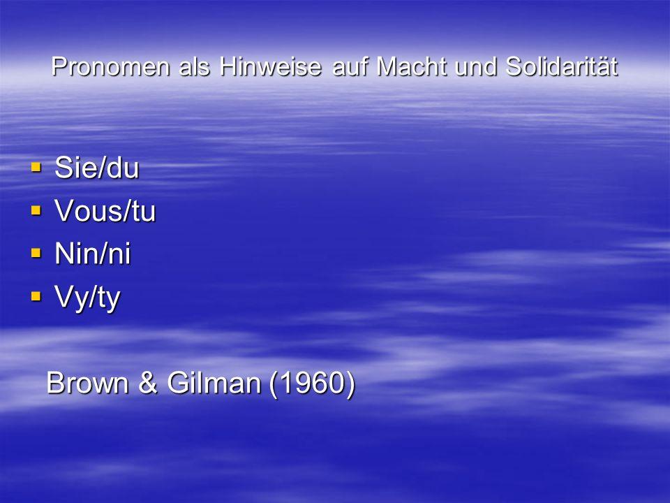 Pronomen als Hinweise auf Macht und Solidarität Sie/du Sie/du Vous/tu Vous/tu Nin/ni Nin/ni Vy/ty Vy/ty Brown & Gilman (1960) Brown & Gilman (1960)