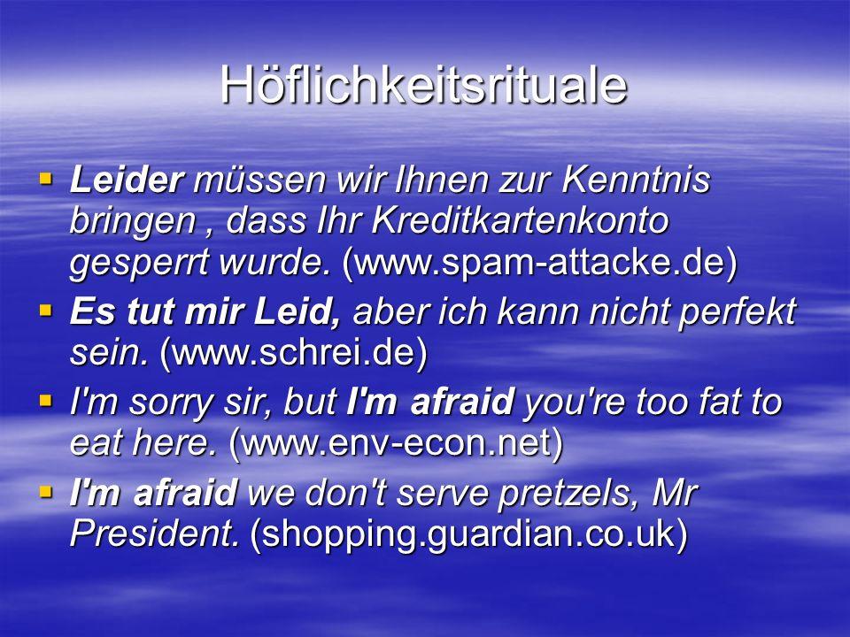 Höflichkeitsrituale Leider müssen wir Ihnen zur Kenntnis bringen, dass Ihr Kreditkartenkonto gesperrt wurde. (www.spam-attacke.de) Leider müssen wir I
