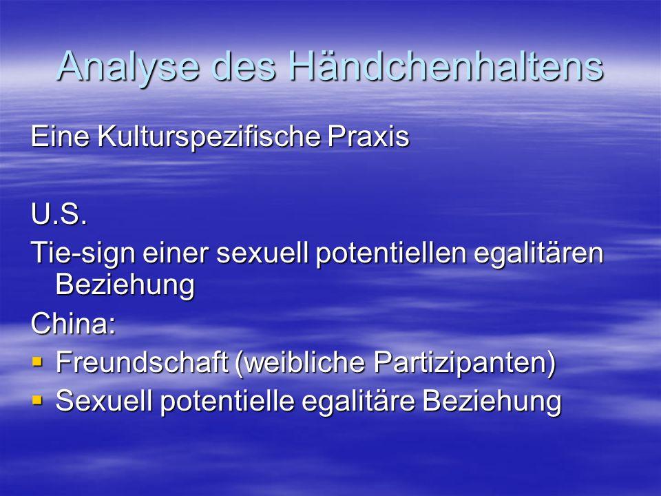 Analyse des Händchenhaltens Eine Kulturspezifische Praxis U.S. Tie-sign einer sexuell potentiellen egalitären Beziehung China: Freundschaft (weibliche