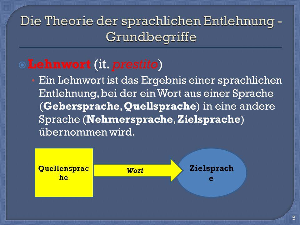 Lehnwort (it. prestito) Ein Lehnwort ist das Ergebnis einer sprachlichen Entlehnung, bei der ein Wort aus einer Sprache (Gebersprache, Quellsprache) i