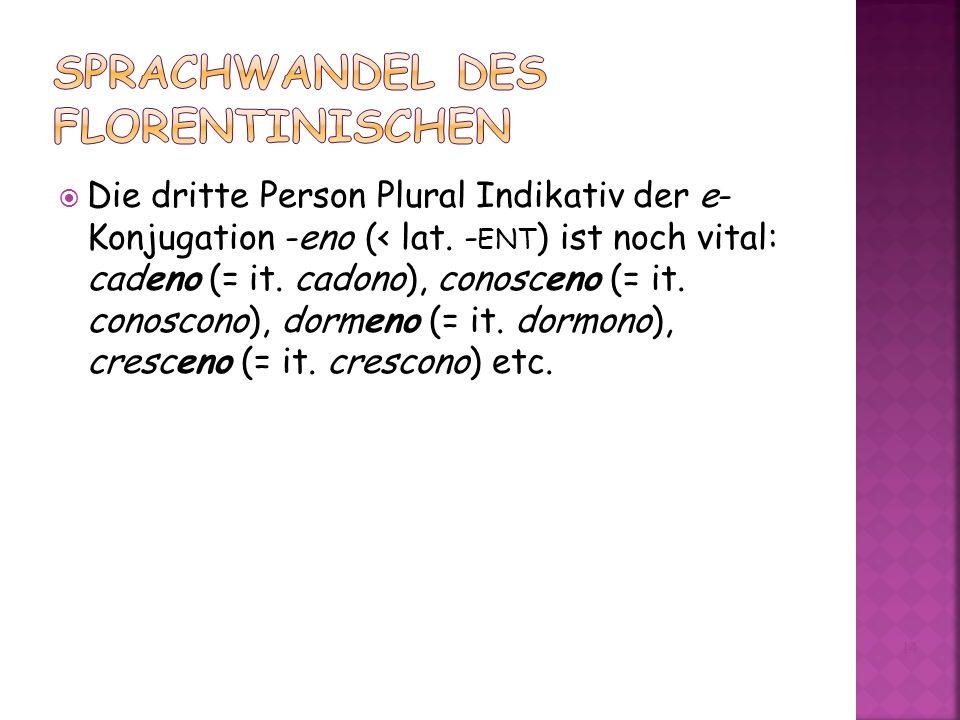 Die dritte Person Plural Indikativ der e- Konjugation -eno (< lat.