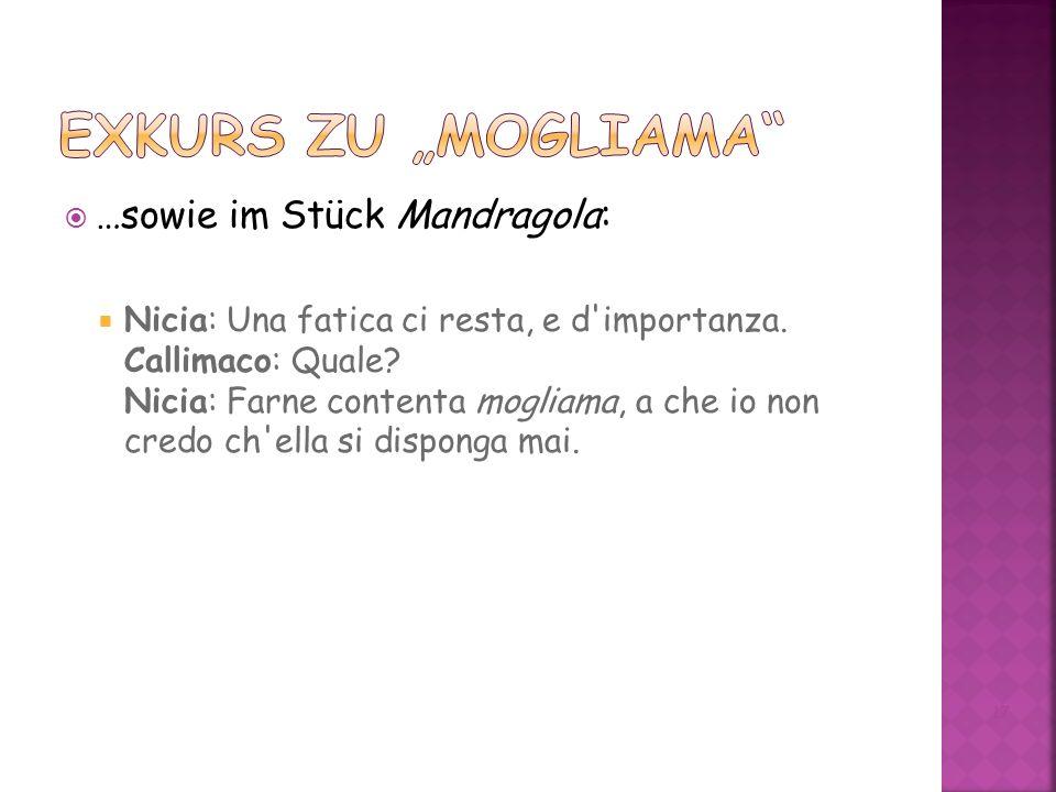 …sowie im Stück Mandragola: Nicia: Una fatica ci resta, e d importanza.