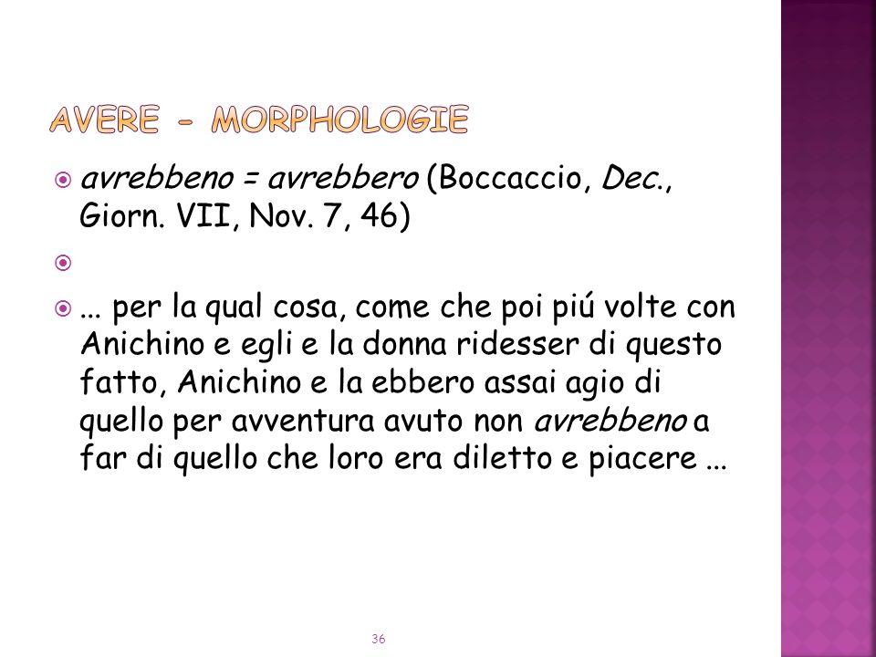 avrebbeno = avrebbero (Boccaccio, Dec., Giorn.VII, Nov.