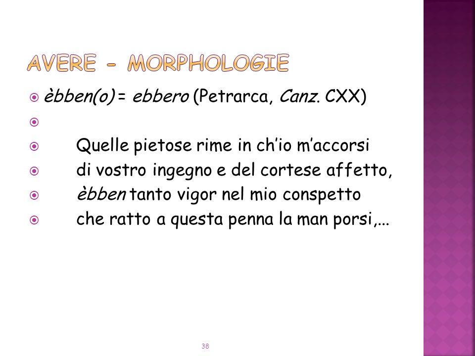 èbben(o) = ebbero (Petrarca, Canz.