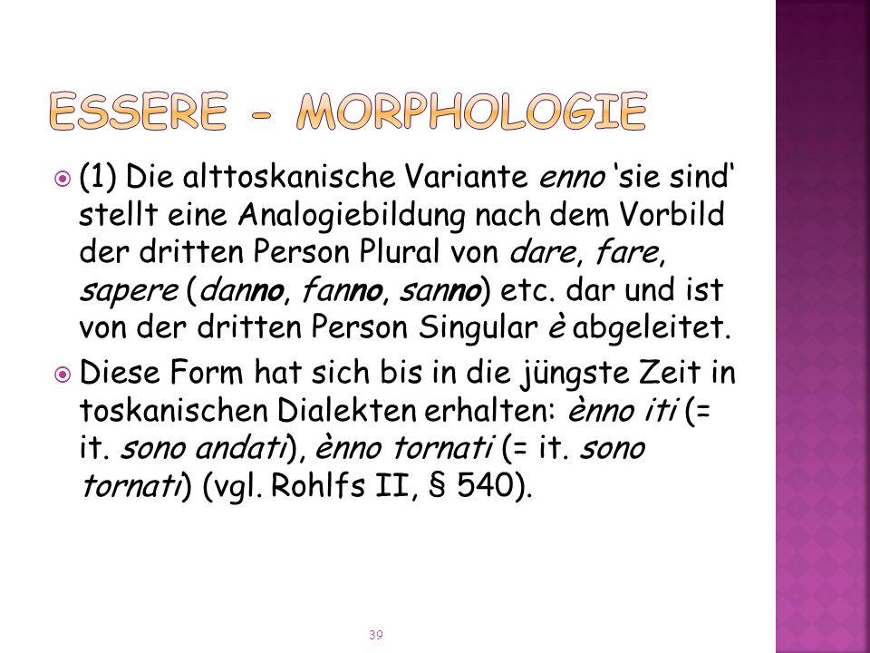 (1) Die alttoskanische Variante enno sie sind stellt eine Analogiebildung nach dem Vorbild der dritten Person Plural von dare, fare, sapere (danno, fanno, sanno) etc.