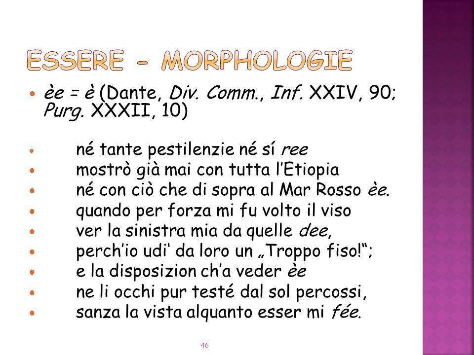 èe = è (Dante, Div.Comm., Inf. XXIV, 90; Purg.