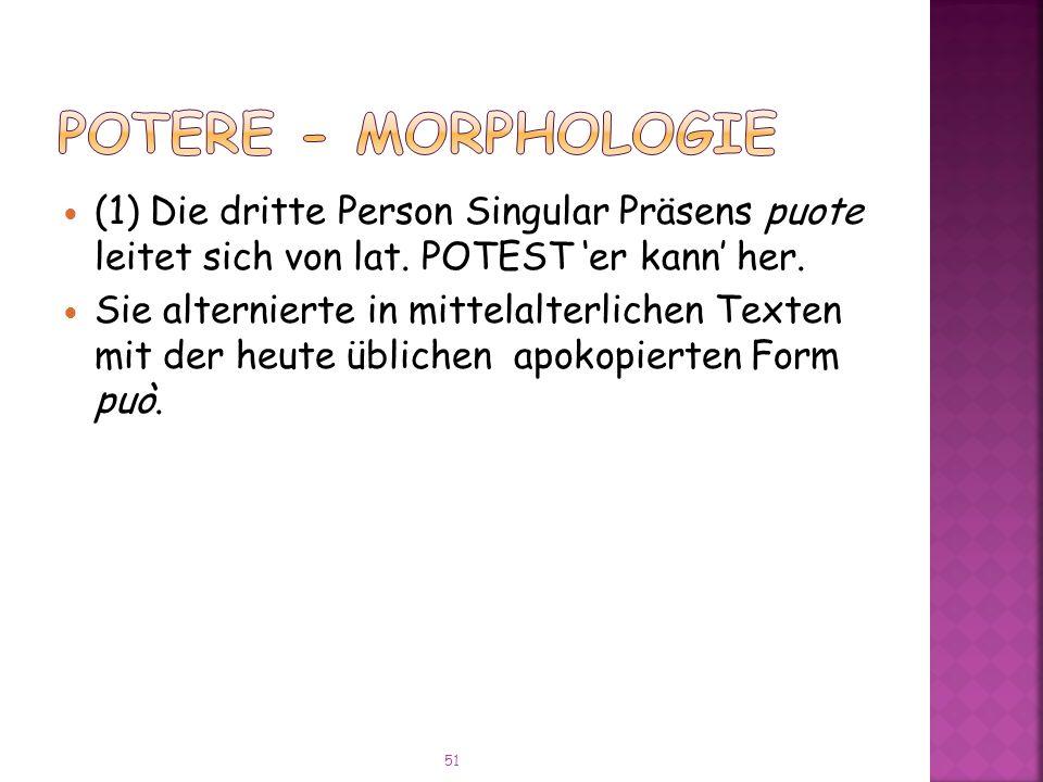 (1) Die dritte Person Singular Präsens puote leitet sich von lat.