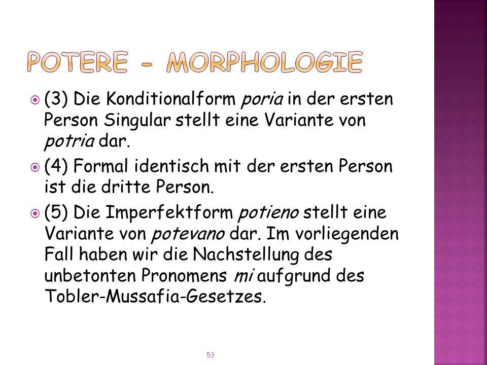 (3) Die Konditionalform poria in der ersten Person Singular stellt eine Variante von potria dar.