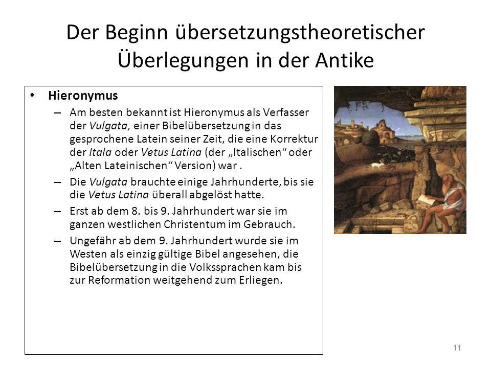 Der Beginn übersetzungstheoretischer Überlegungen in der Antike Hieronymus – Am besten bekannt ist Hieronymus als Verfasser der Vulgata, einer Bibelüb