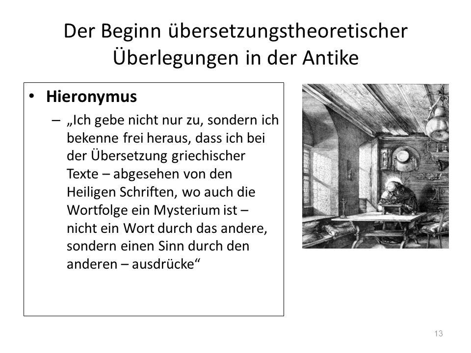 Der Beginn übersetzungstheoretischer Überlegungen in der Antike Hieronymus – Ich gebe nicht nur zu, sondern ich bekenne frei heraus, dass ich bei der