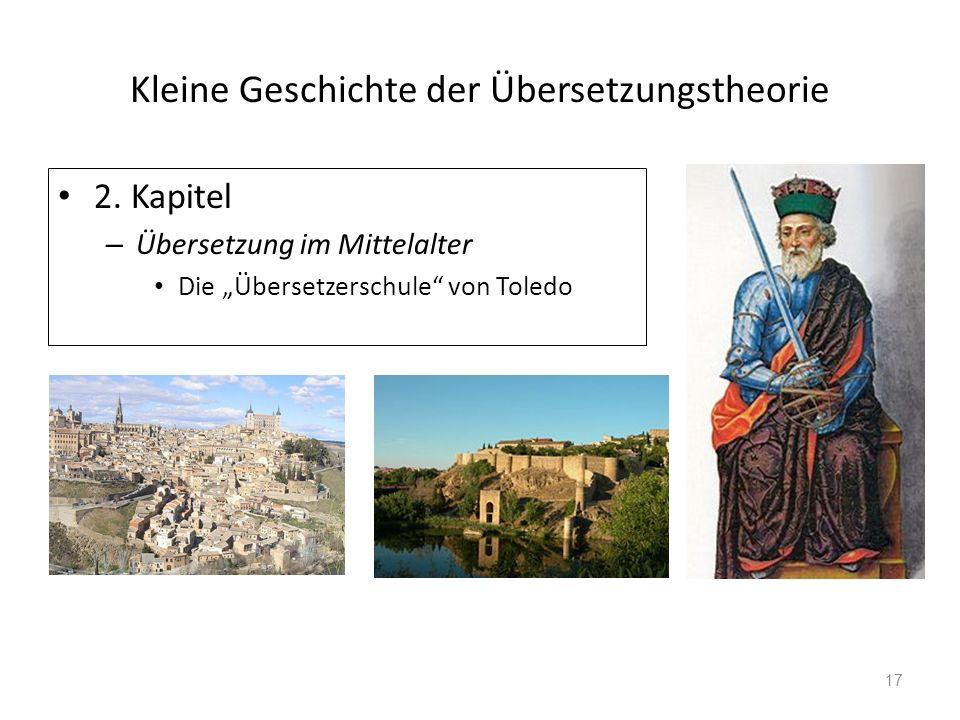 Kleine Geschichte der Übersetzungstheorie 2. Kapitel – Übersetzung im Mittelalter Die Übersetzerschule von Toledo 17