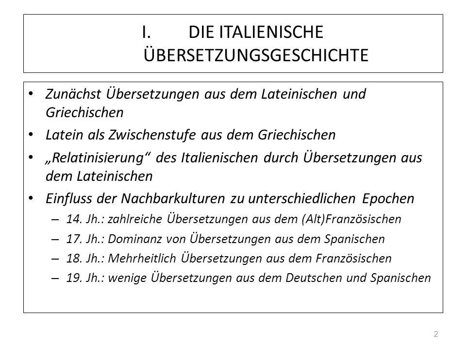 I. DIE ITALIENISCHE ÜBERSETZUNGSGESCHICHTE Zunächst Übersetzungen aus dem Lateinischen und Griechischen Latein als Zwischenstufe aus dem Griechischen