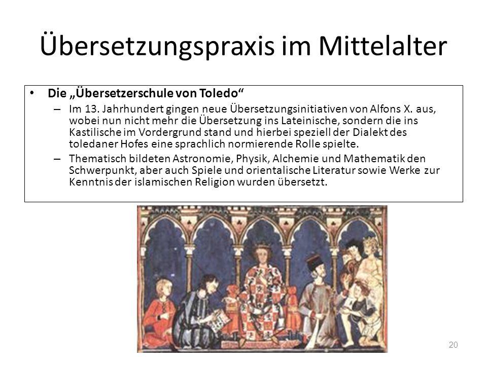 Übersetzungspraxis im Mittelalter Die Übersetzerschule von Toledo – Im 13. Jahrhundert gingen neue Übersetzungsinitiativen von Alfons X. aus, wobei nu