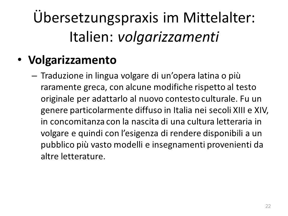 Übersetzungspraxis im Mittelalter: Italien: volgarizzamenti Volgarizzamento – Traduzione in lingua volgare di unopera latina o più raramente greca, co