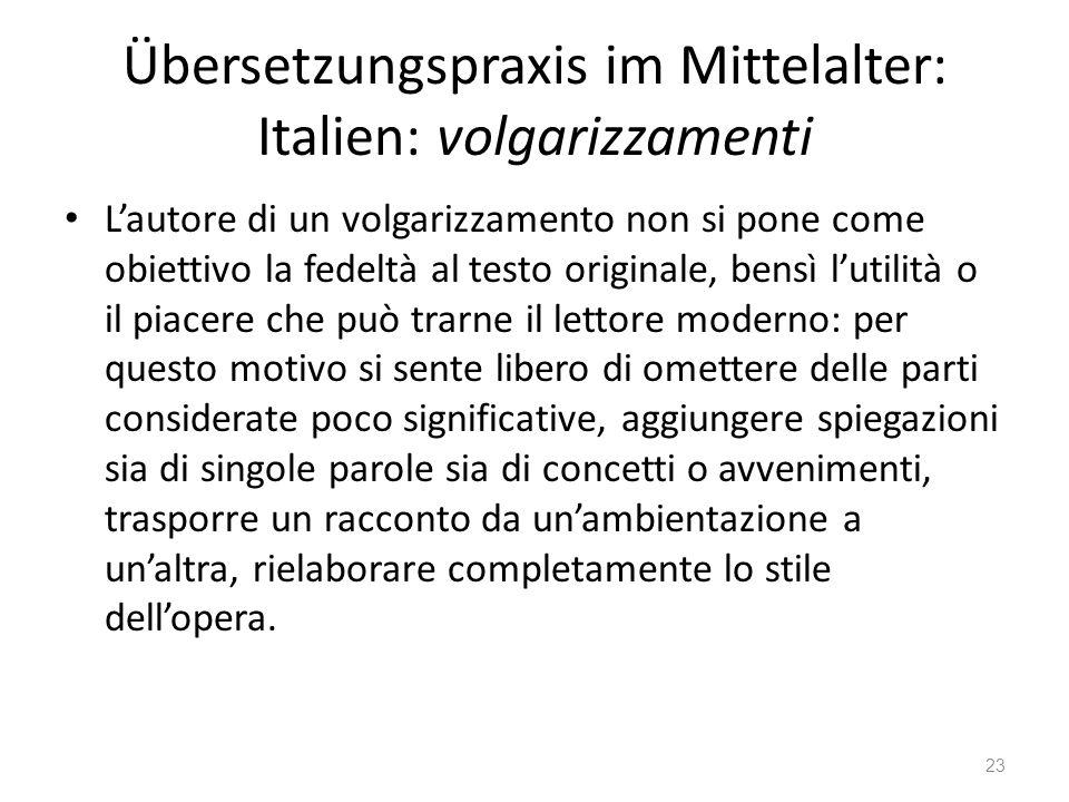 Übersetzungspraxis im Mittelalter: Italien: volgarizzamenti Lautore di un volgarizzamento non si pone come obiettivo la fedeltà al testo originale, be