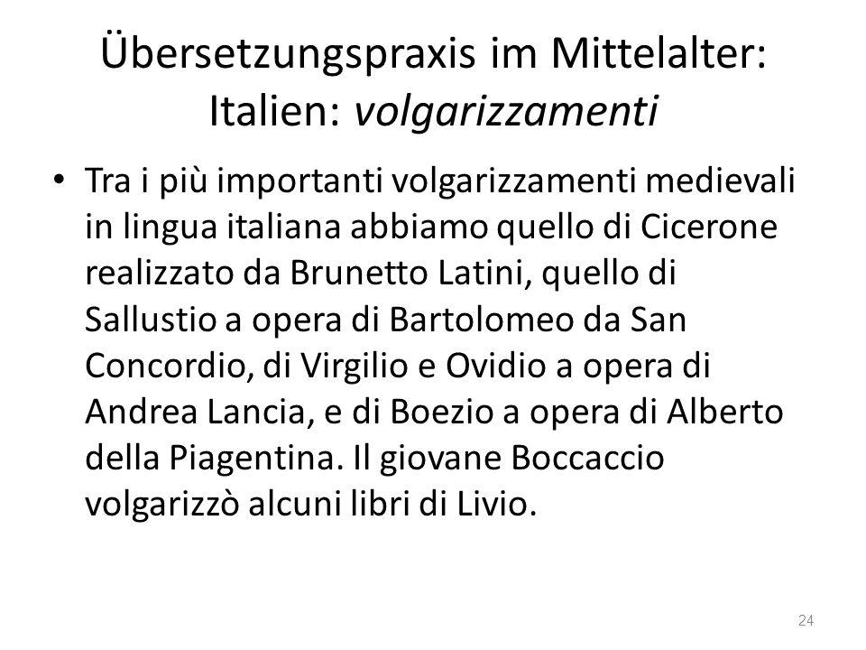 Übersetzungspraxis im Mittelalter: Italien: volgarizzamenti Tra i più importanti volgarizzamenti medievali in lingua italiana abbiamo quello di Cicero