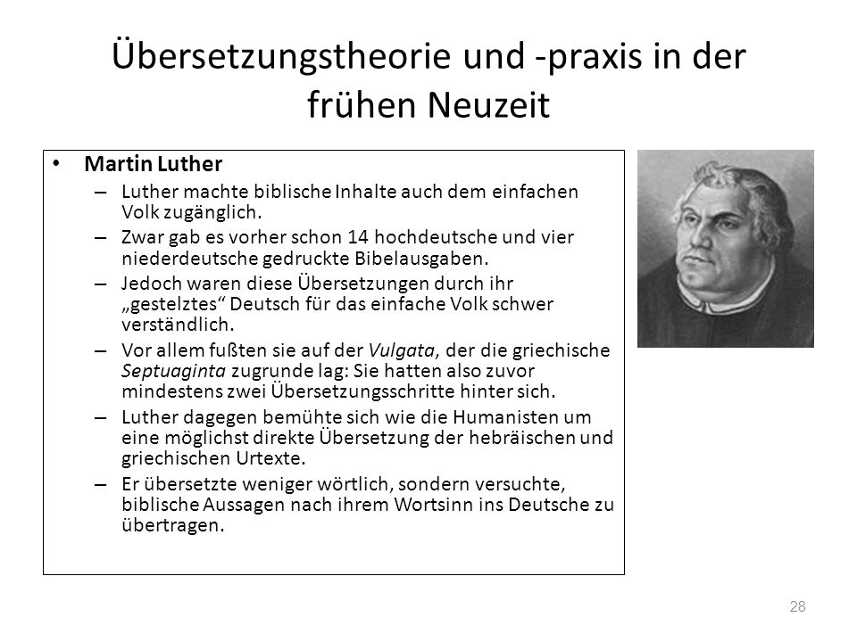 Übersetzungstheorie und -praxis in der frühen Neuzeit Martin Luther – Luther machte biblische Inhalte auch dem einfachen Volk zugänglich. – Zwar gab e