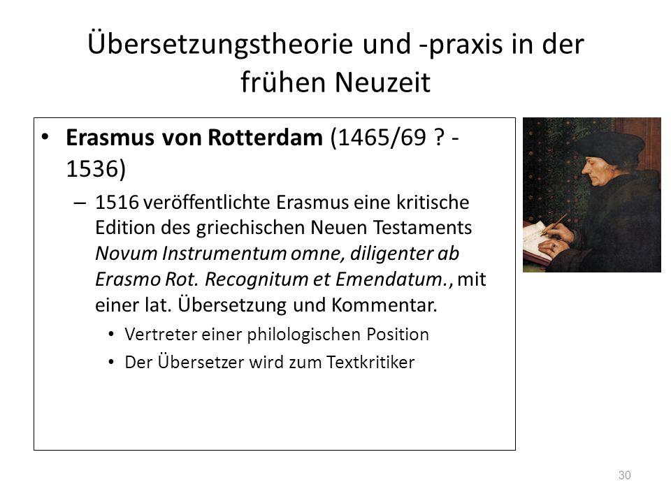 Übersetzungstheorie und -praxis in der frühen Neuzeit Erasmus von Rotterdam (1465/69 ? - 1536) – 1516 veröffentlichte Erasmus eine kritische Edition d