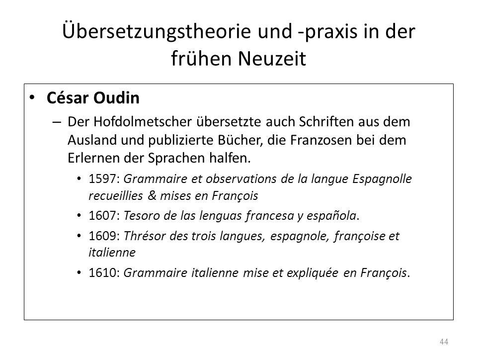 Übersetzungstheorie und -praxis in der frühen Neuzeit César Oudin – Der Hofdolmetscher übersetzte auch Schriften aus dem Ausland und publizierte Büche