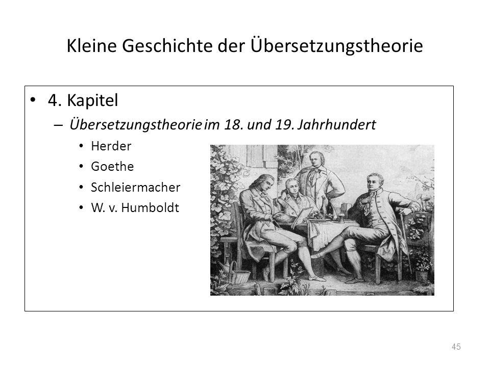 Kleine Geschichte der Übersetzungstheorie 4. Kapitel – Übersetzungstheorie im 18. und 19. Jahrhundert Herder Goethe Schleiermacher W. v. Humboldt 45