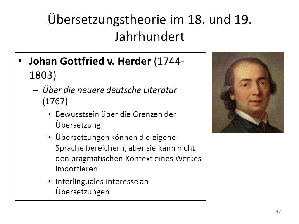 Übersetzungstheorie im 18. und 19. Jahrhundert Johan Gottfried v. Herder (1744- 1803) – Über die neuere deutsche Literatur (1767) Bewusstsein über die