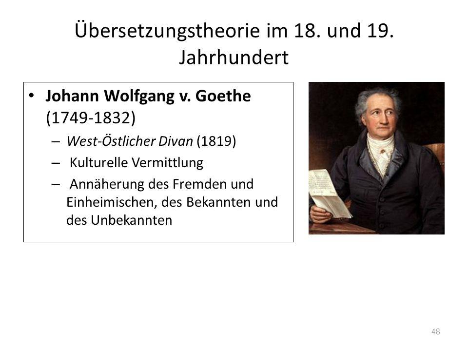 Übersetzungstheorie im 18. und 19. Jahrhundert Johann Wolfgang v. Goethe (1749-1832) – West-Östlicher Divan (1819) – Kulturelle Vermittlung – Annäheru