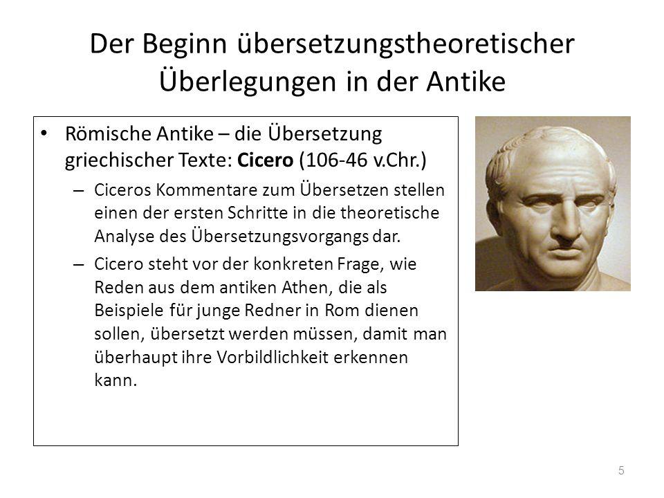 Der Beginn übersetzungstheoretischer Überlegungen in der Antike Römische Antike – die Übersetzung griechischer Texte: Cicero (106-46 v.Chr.) – Ciceros
