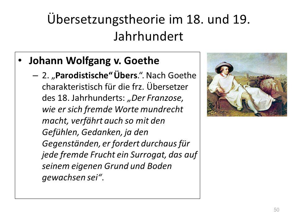 Übersetzungstheorie im 18. und 19. Jahrhundert Johann Wolfgang v. Goethe – 2. Parodistische Übers.. Nach Goethe charakteristisch für die frz. Übersetz