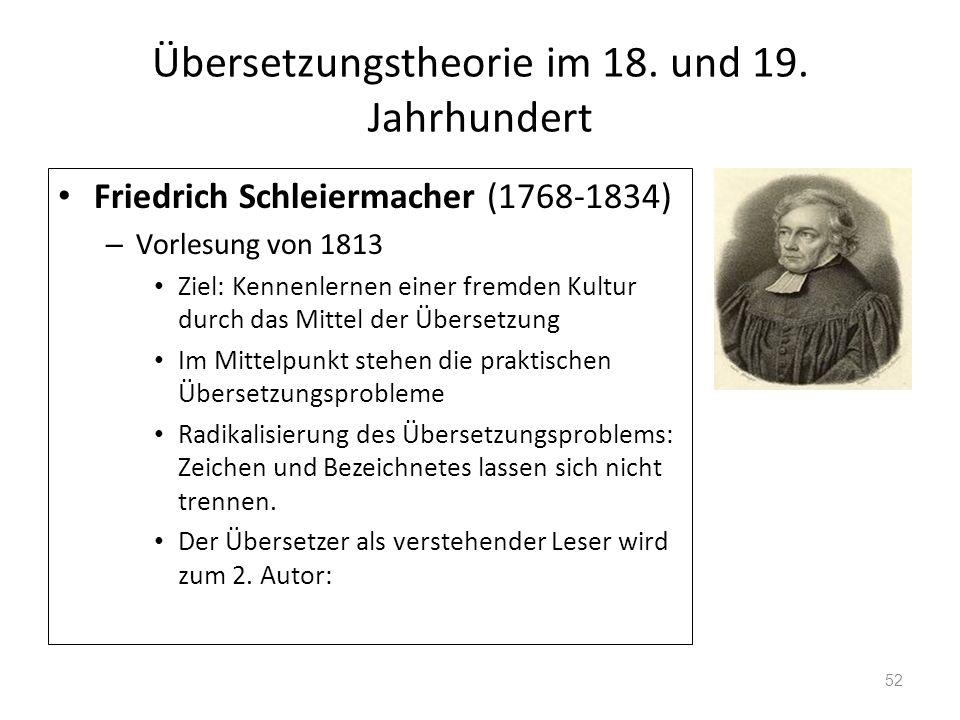 Übersetzungstheorie im 18. und 19. Jahrhundert Friedrich Schleiermacher (1768-1834) – Vorlesung von 1813 Ziel: Kennenlernen einer fremden Kultur durch