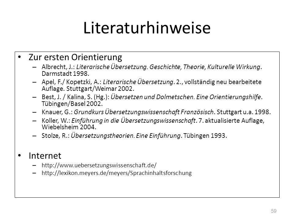 Literaturhinweise Zur ersten Orientierung – Albrecht, J.: Literarische Übersetzung. Geschichte, Theorie, Kulturelle Wirkung. Darmstadt 1998. – Apel, F