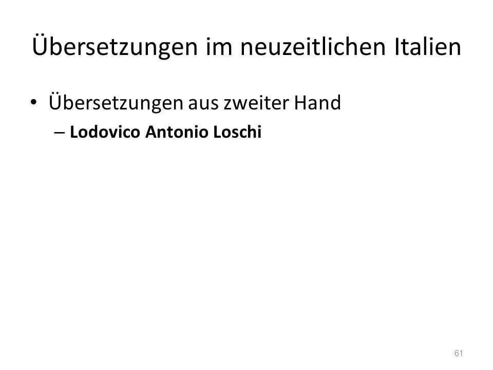 Übersetzungen im neuzeitlichen Italien Übersetzungen aus zweiter Hand – Lodovico Antonio Loschi 61