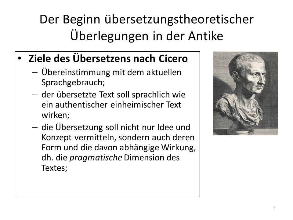 Der Beginn übersetzungstheoretischer Überlegungen in der Antike Cicero – Die Forderung nach Wirkungsgleichheit wird vom Kriterium der Textart abhängig gemacht (ähnlich wie in der modernen Textlinguistik).
