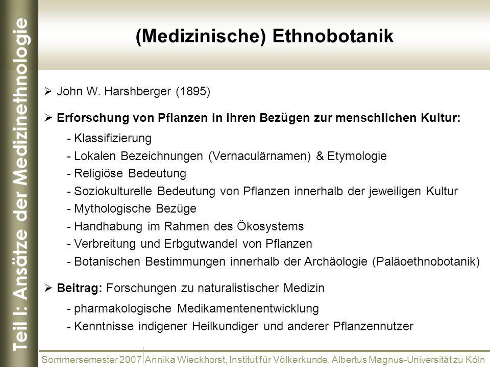 Teil I: Ansätze der Medizinethnologie (Medizinische) Ethnobotanik Sommersemester 2007 Annika Wieckhorst, Institut für Völkerkunde, Albertus Magnus-Uni