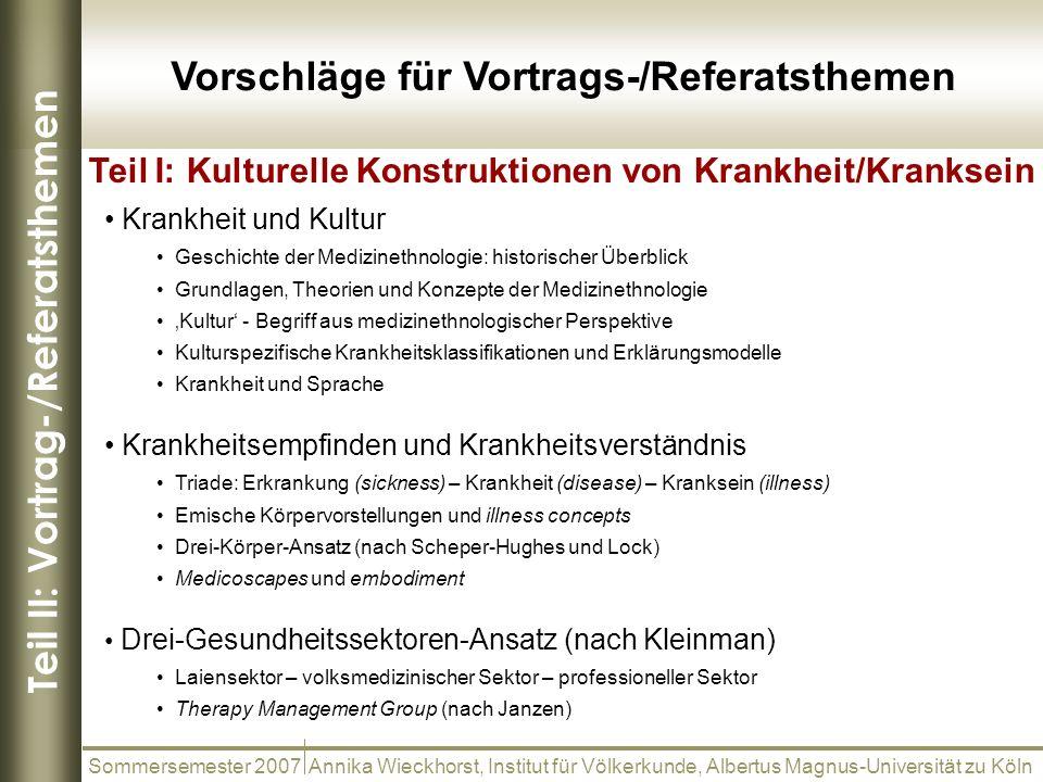 Teil II: Vortrag-/Referatsthemen Vorschläge für Vortrags-/Referatsthemen Sommersemester 2007 Annika Wieckhorst, Institut für Völkerkunde, Albertus Mag