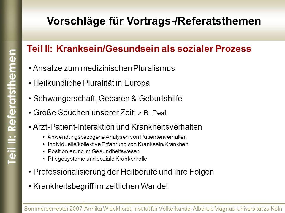 Teil II: Referatsthemen Vorschläge für Vortrags-/Referatsthemen Sommersemester 2007 Annika Wieckhorst, Institut für Völkerkunde, Albertus Magnus-Unive