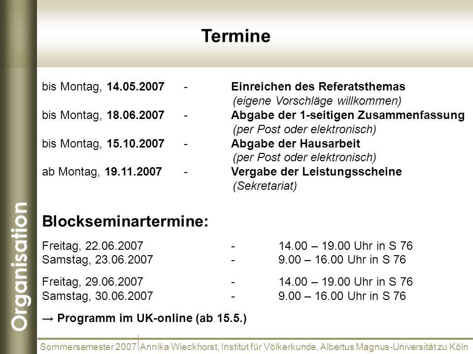 Organisation Sommersemester 2007 Annika Wieckhorst, Institut für Völkerkunde, Albertus Magnus-Universität zu Köln bis Montag, 14.05.2007-Einreichen de