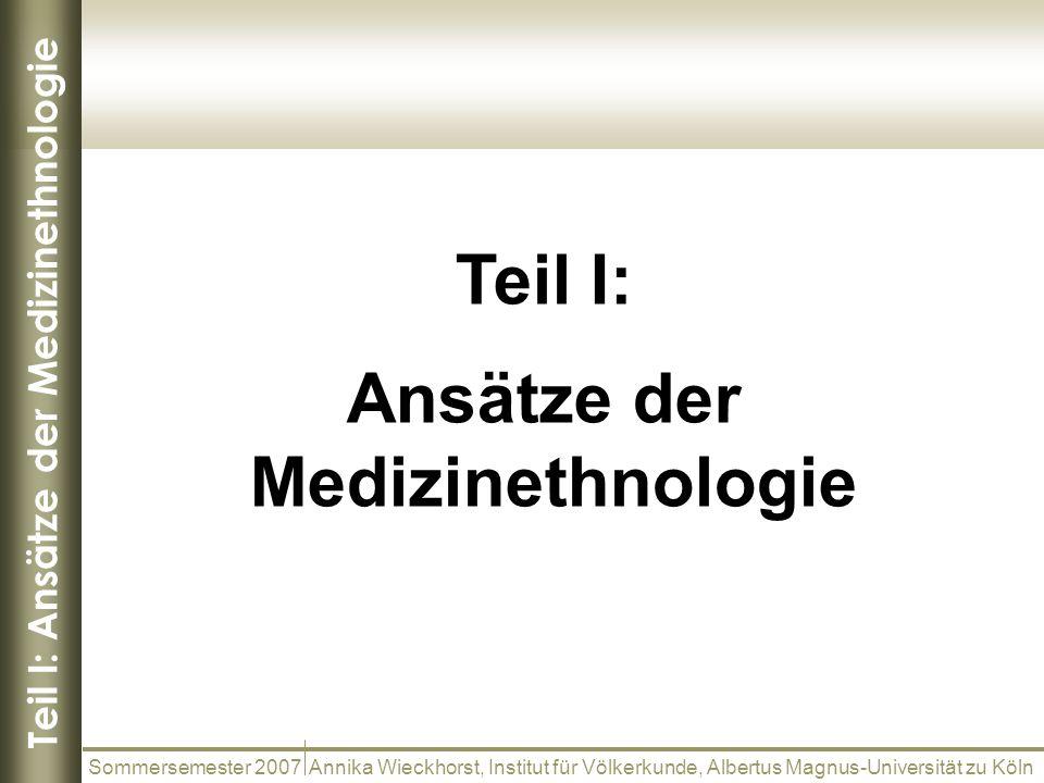 Teil I: Ansätze der Medizinethnologie Sommersemester 2007 Annika Wieckhorst, Institut für Völkerkunde, Albertus Magnus-Universität zu Köln Teil I: Ans