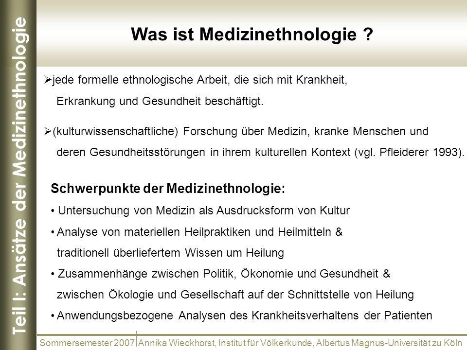 Teil I: Ansätze der Medizinethnologie Was ist Medizinethnologie ? Sommersemester 2007 Annika Wieckhorst, Institut für Völkerkunde, Albertus Magnus-Uni