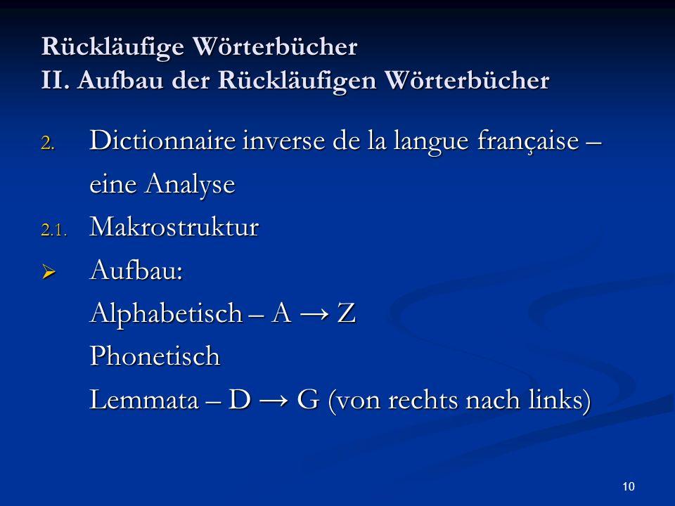 10 Rückläufige Wörterbücher II. Aufbau der Rückläufigen Wörterbücher 2. Dictionnaire inverse de la langue française – eine Analyse 2.1. Makrostruktur
