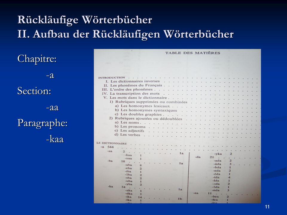 11 Rückläufige Wörterbücher II. Aufbau der Rückläufigen Wörterbücher Chapitre:-aSection:-aaParagraphe:-kaa