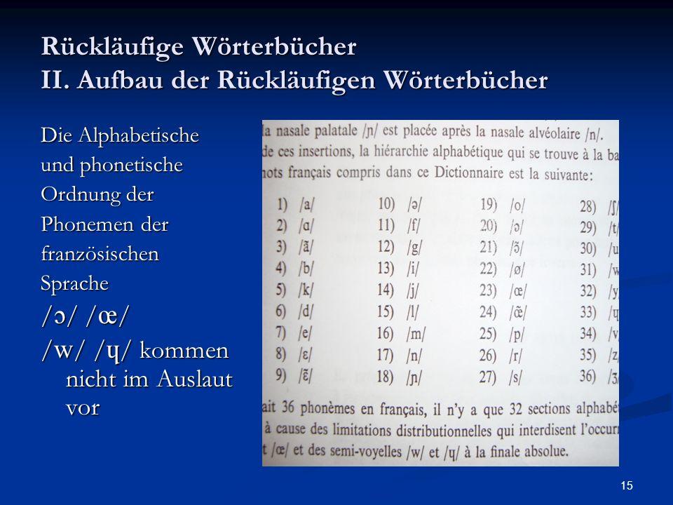 15 Rückläufige Wörterbücher II. Aufbau der Rückläufigen Wörterbücher Die Alphabetische und phonetische Ordnung der Phonemen der französischen Sprache