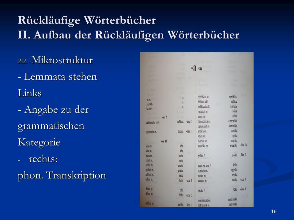 16 Rückläufige Wörterbücher II. Aufbau der Rückläufigen Wörterbücher 2.2. Mikrostruktur - Lemmata stehen Links - Angabe zu der grammatischenKategorie