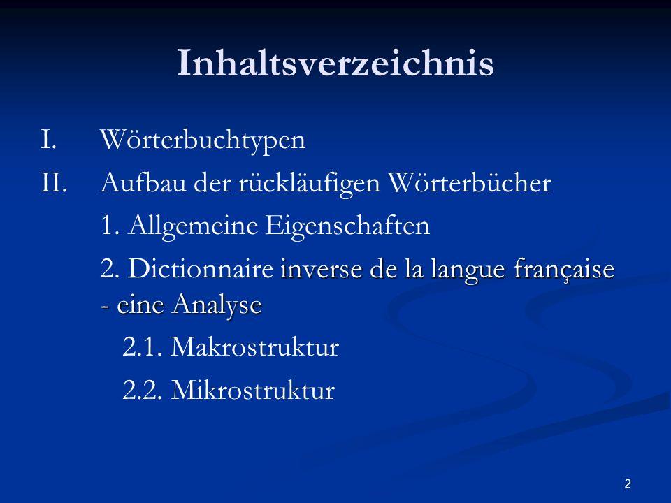 2 Inhaltsverzeichnis I. Wörterbuchtypen II. Aufbau der rückläufigen Wörterbücher 1. Allgemeine Eigenschaften inverse de la langue française - eine Ana